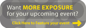 Want More Exposure for your upcoming event? -Click here to feature your event